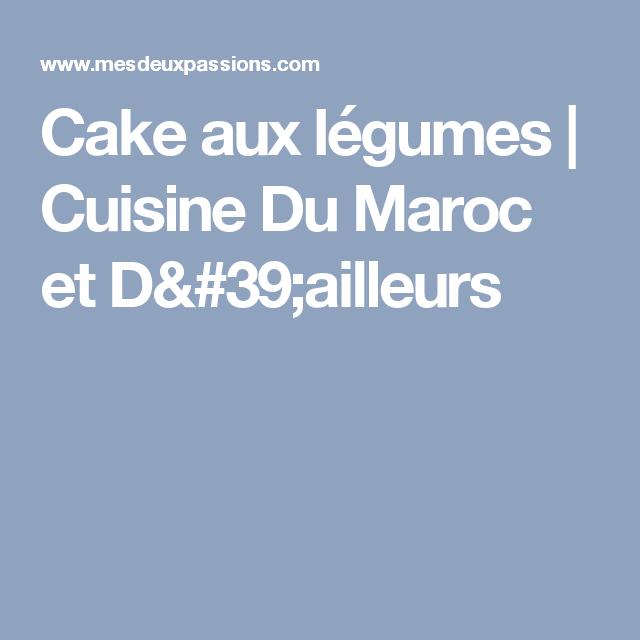 Cake aux légumes  | Cuisine Du Maroc et D'ailleurs