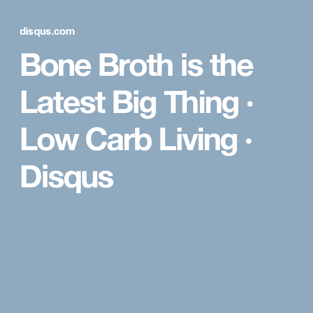 Bone Broth is the Latest Big Thing · Low Carb Living · Disqus