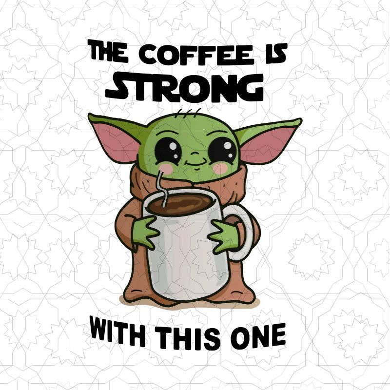 The Coffee Is Strong With This One Baby Yoda Vector T Shirt Design Template Yoda Drawing Yoda Png T Shirt Design Template