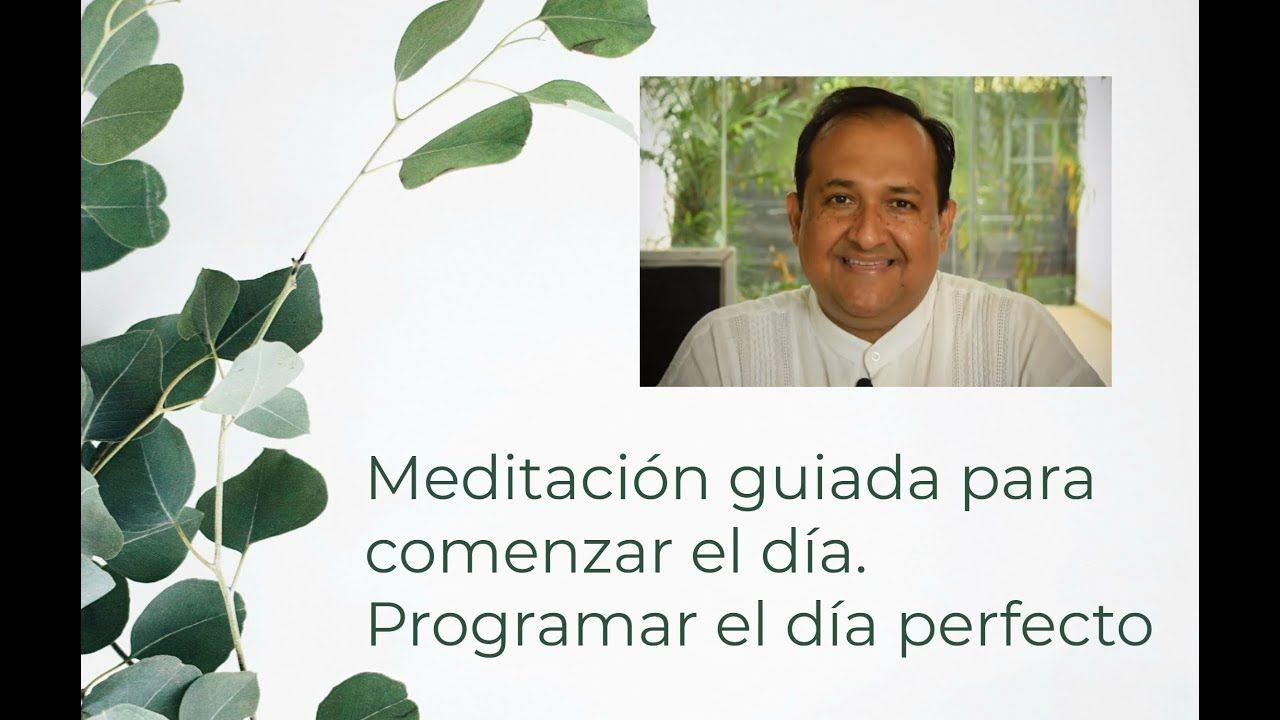 Meditación Guiada Para Comenzar El Día Programar El Día Perfecto Meditacion Meditaciones Guiadas Programar