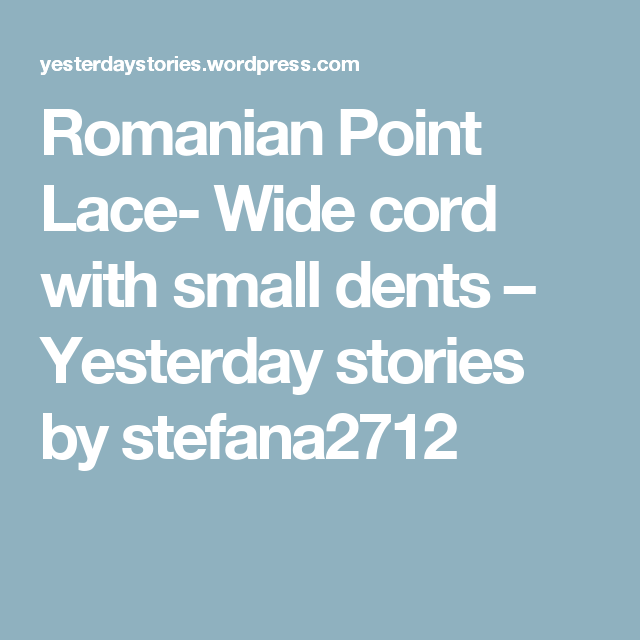 Romanian Point Lace- Wide cord with small dents – Yesterday stories by stefana2712