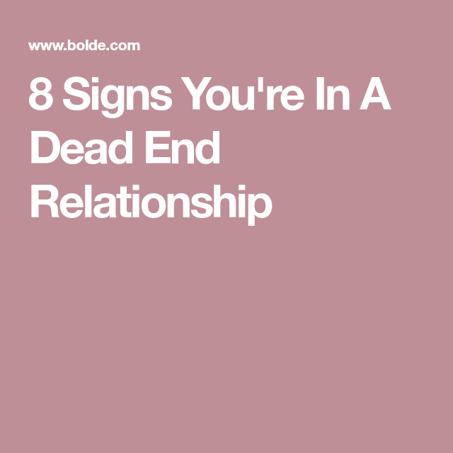 8 Signs Youre In A Dead End Relationship Love Quotes