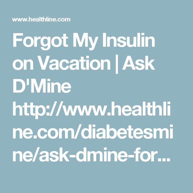 Forgot My Insulin On Vacation Insulin Forget Vacation