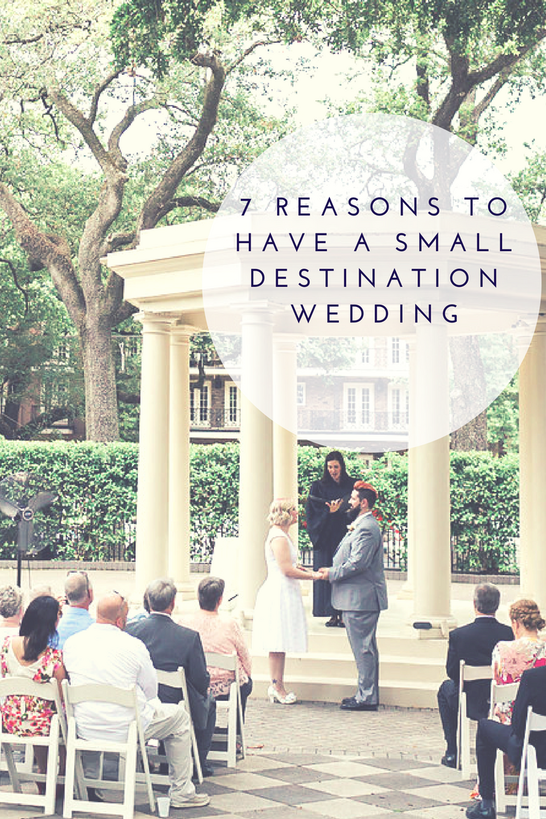 7 Reasons To Have A Small Destination Wedding Small Destination Weddings Small Wedding Destination Wedding