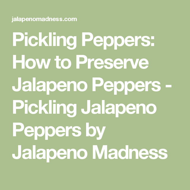 Pickling Peppers: How to Preserve Jalapeno Peppers - Pickling Jalapeno Peppers by Jalapeno Madness