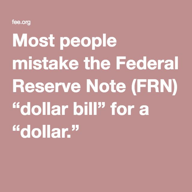 "Most people mistake the Federal Reserve Note (FRN) ""dollar bill"" for a ""dollar."""