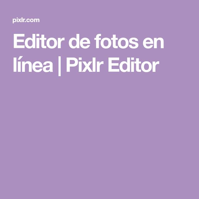 Editor De Fotos En Línea Pixlr Editor Online Graphic Design Online Photo Editor Photo Editor