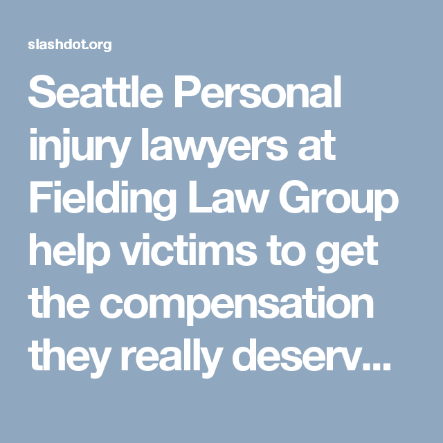 Seattle Personal Injury Lawyers At Fielding Law Group Help Victims To Get The Compensation They Really Car Accident Lawyer Personal Injury Lawyer Injury Lawyer