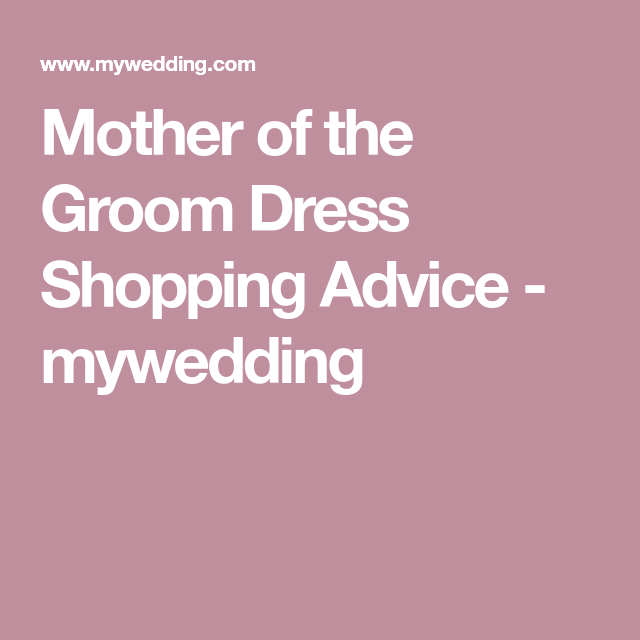 Mother Of The Groom Dress Shopping Advice