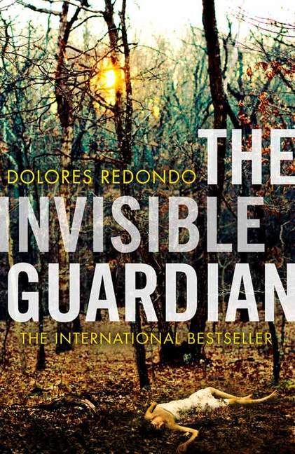 El Guardian Invisible The Invisible Guardian By Dolores Redondo Baztan Trilogy 1 Books Reviews Crime Fiction Redondo Thriller