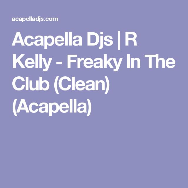 Acapella Djs | R Kelly - Freaky In The Club (Clean