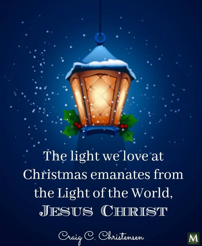 The Light We Love At Christmas Emanates From The Light Of The World Jesus Christ Craig C Chri Lds Christmas Quotes Christmas Lights Quotes Lds Christmas