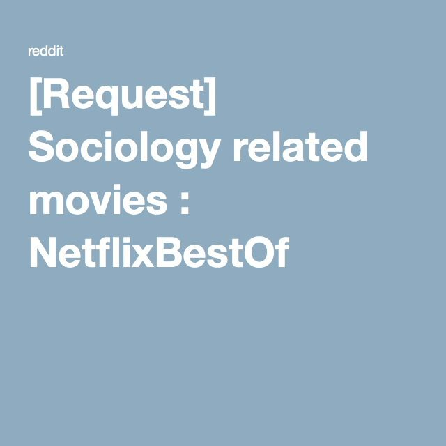 request sociology related movies netflixbestof teaching   request sociology related movies netflixbestof