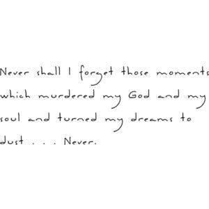 Night By Elie Wiesel Quotes Never Shall I Forget Those Moments That Murdered My God  Couldn't