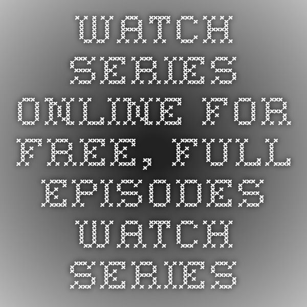 how to watch full episodes online for free