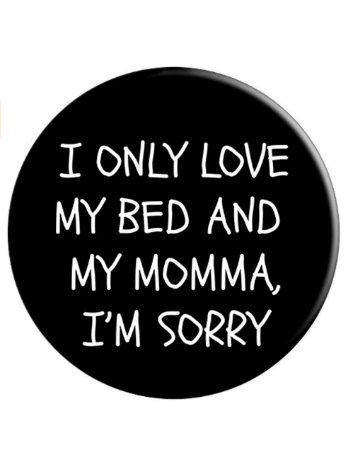 I Only Love My Bed And My Momma Im Sorry Popsockets I Only Love My