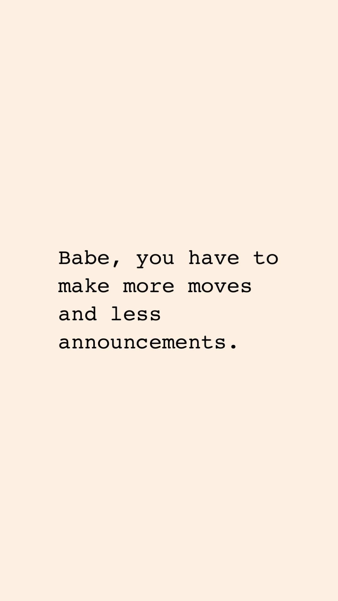 Make more moves and less announcements.