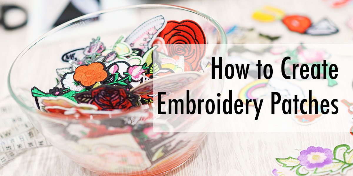 How to Make Custom Embroidery Patches Embroidery patches
