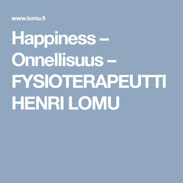 Happiness – Onnellisuus – FYSIOTERAPEUTTI HENRI LOMU