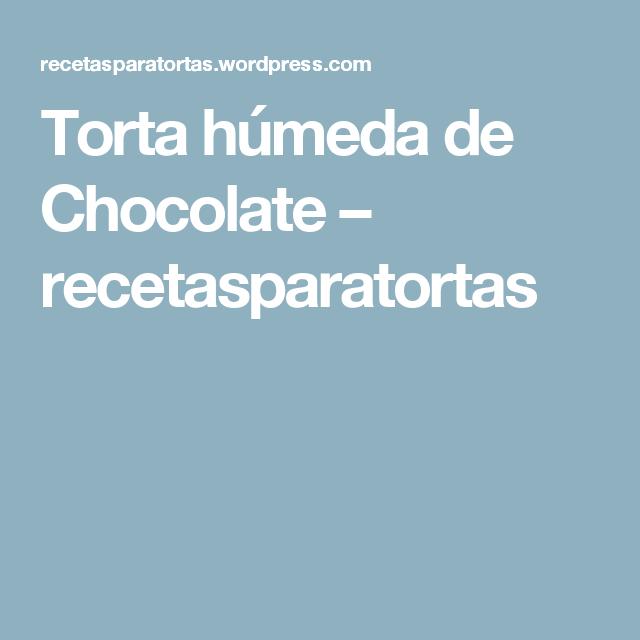 Torta húmeda de Chocolate – recetasparatortas
