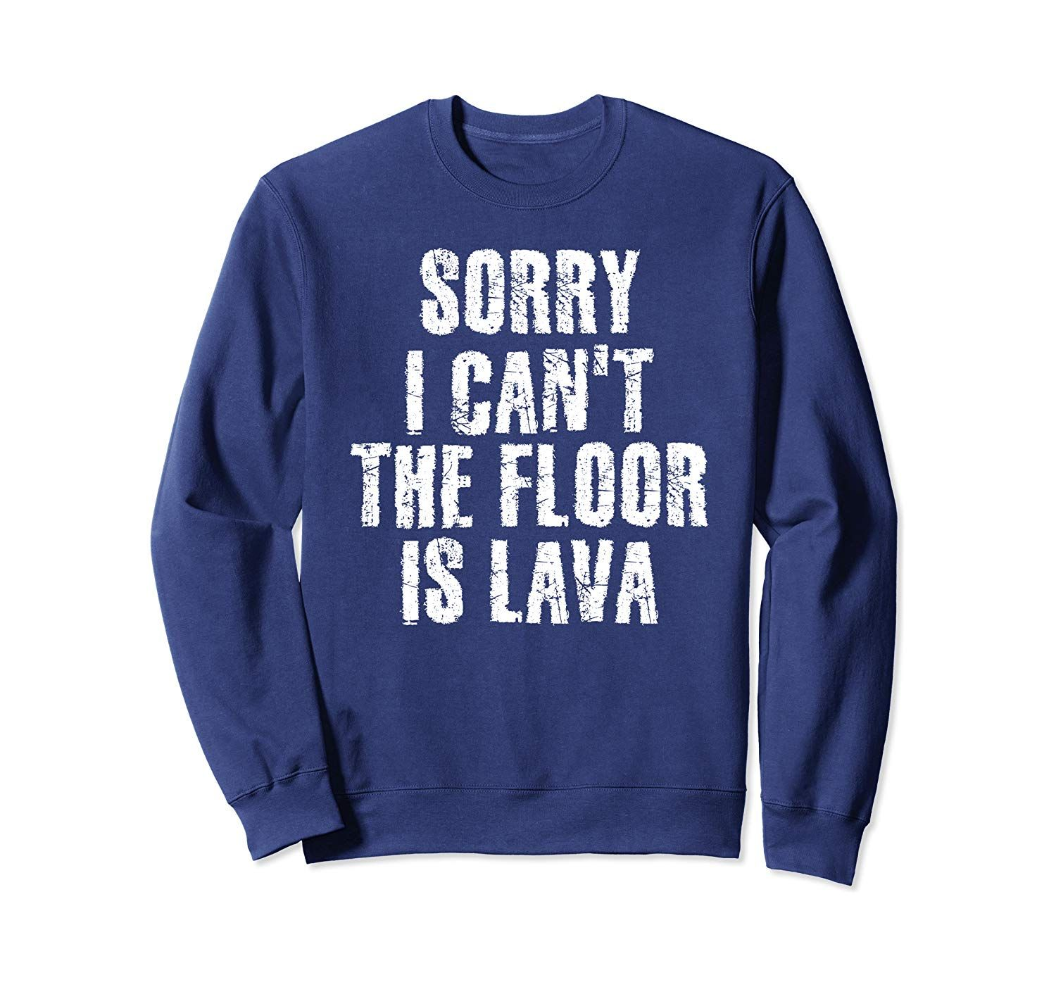 SORRY I CAN'T THE FLOOR IS LAVA Funny Game Gift Idea Sweatshirt #grandpagifts