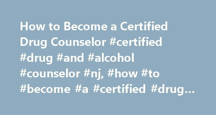 How to Become a Certified Drug Counselor #certified #drug #and ...