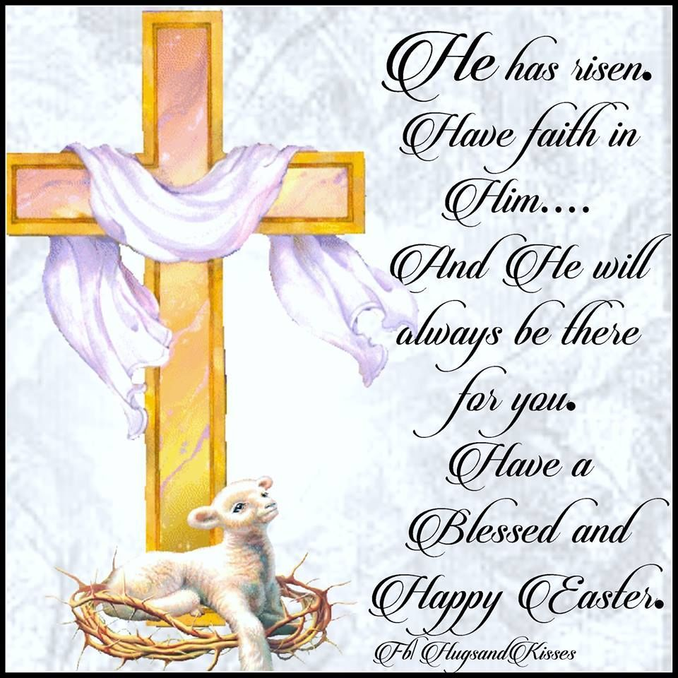 He Has Risen Have Faith Easter Greetings Pinterest Happy