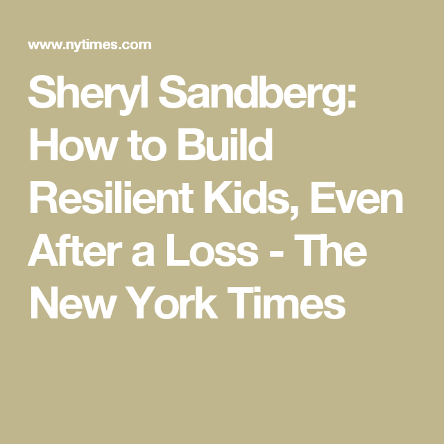 Sheryl Sandberg How To Build Resilient Kids Even After A Loss