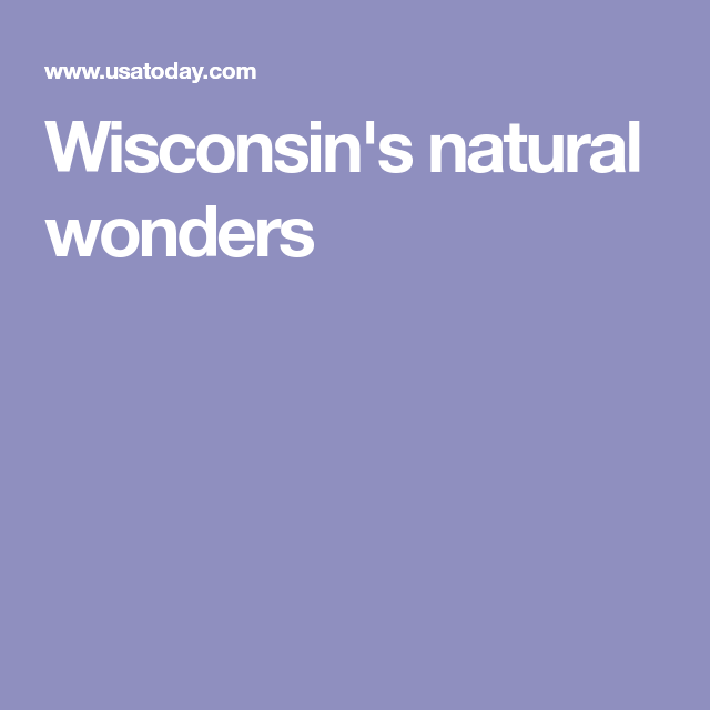 Seven natural wonders in Wisconsin Natural wonders