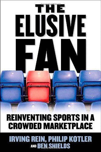 The Elusive Fan Reinventing Sports In A Crowded Marketplace By Irving Rein Http Www Amazon Com Dp 007 Football Books Sports Marketing Guerrilla Advertising