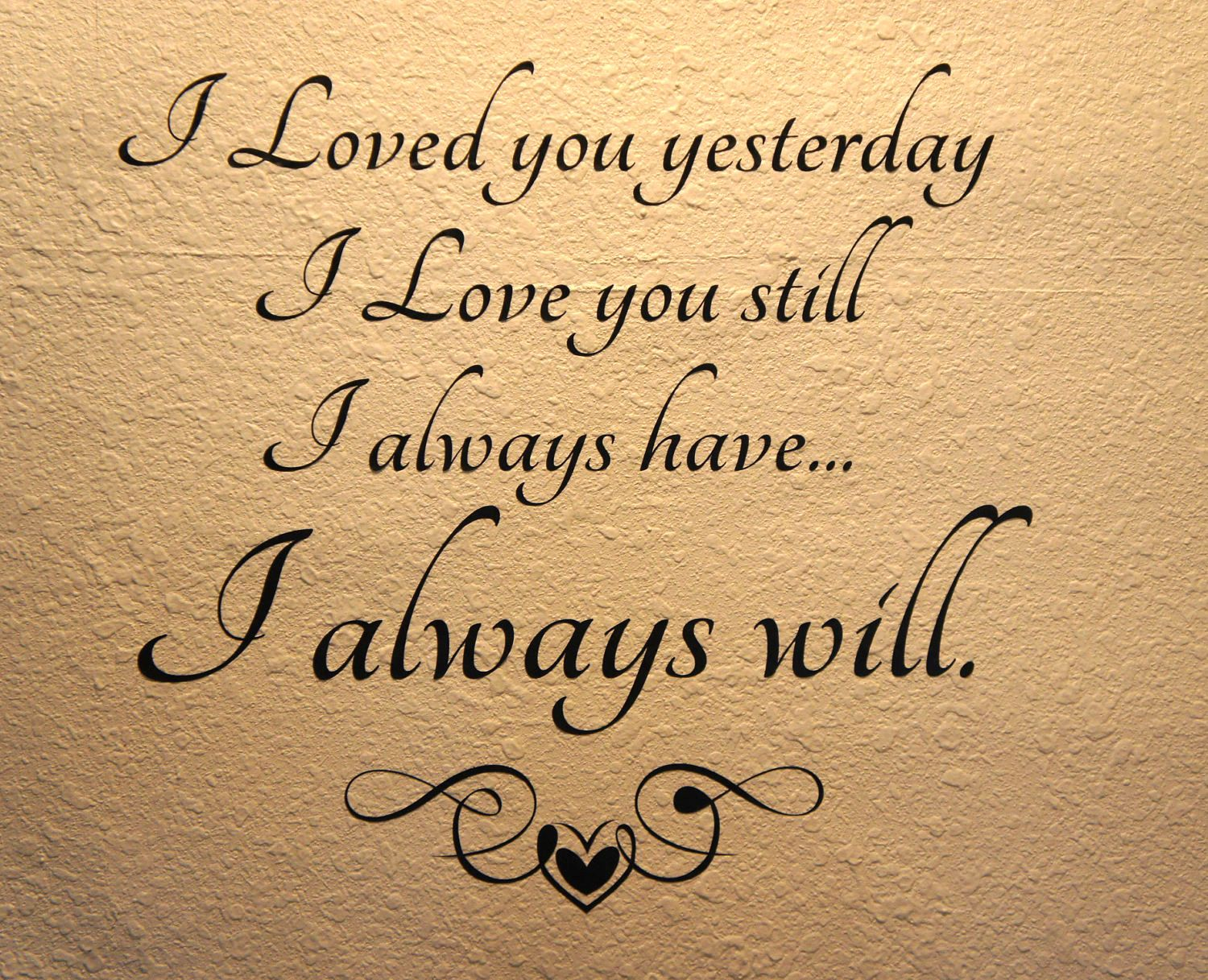 I Loved You Yesterday I Love You Still I Always Have I Always Will