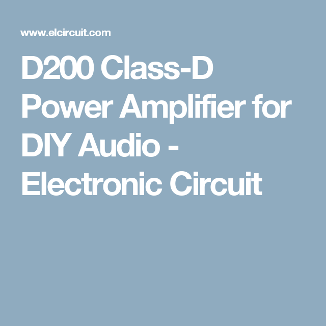 D200 Class-D Power Amplifier for DIY Audio | Projects to tr