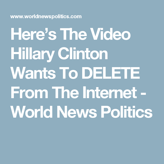 Here's The Video Hillary Clinton Wants To DELETE From The Internet - World News Politics