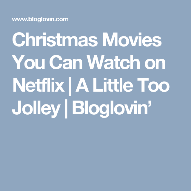 Christmas Movies You Can Watch on Netflix (A Little Too Jolley) | Christmas movies, Netflix, Movies