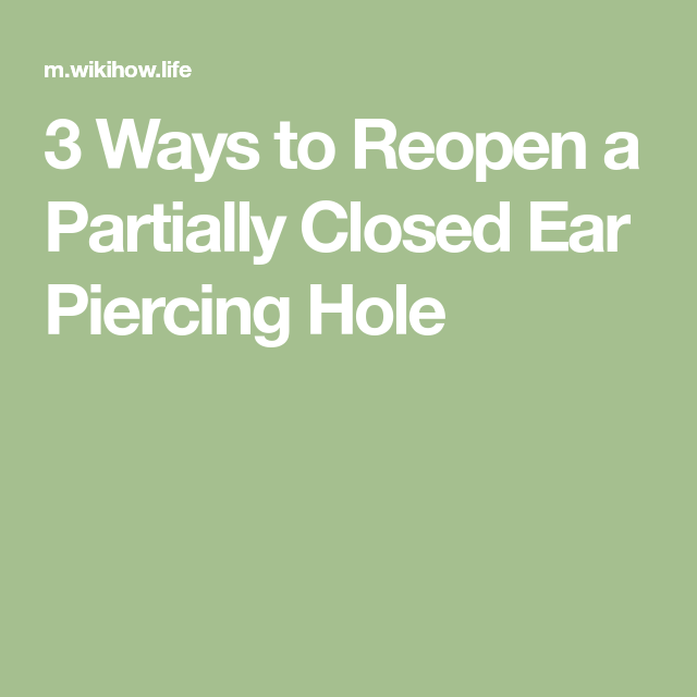 3 Ways To Reopen A Partially Closed Ear Piercing Hole Things To