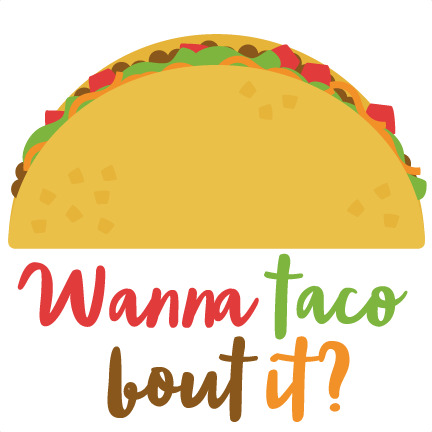 wanna taco bout it svg scrapbook cut file cute clipart files for rh pinterest com Walking Taco Clip Art Taco Border Clip Art