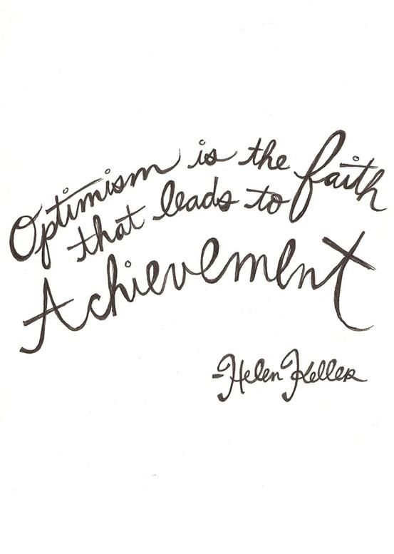 Optimism is the faith that leads to achievements
