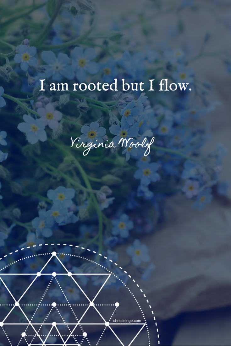 I Am Rooted But I Flow Virginia Woolf Quote This Is So Me I