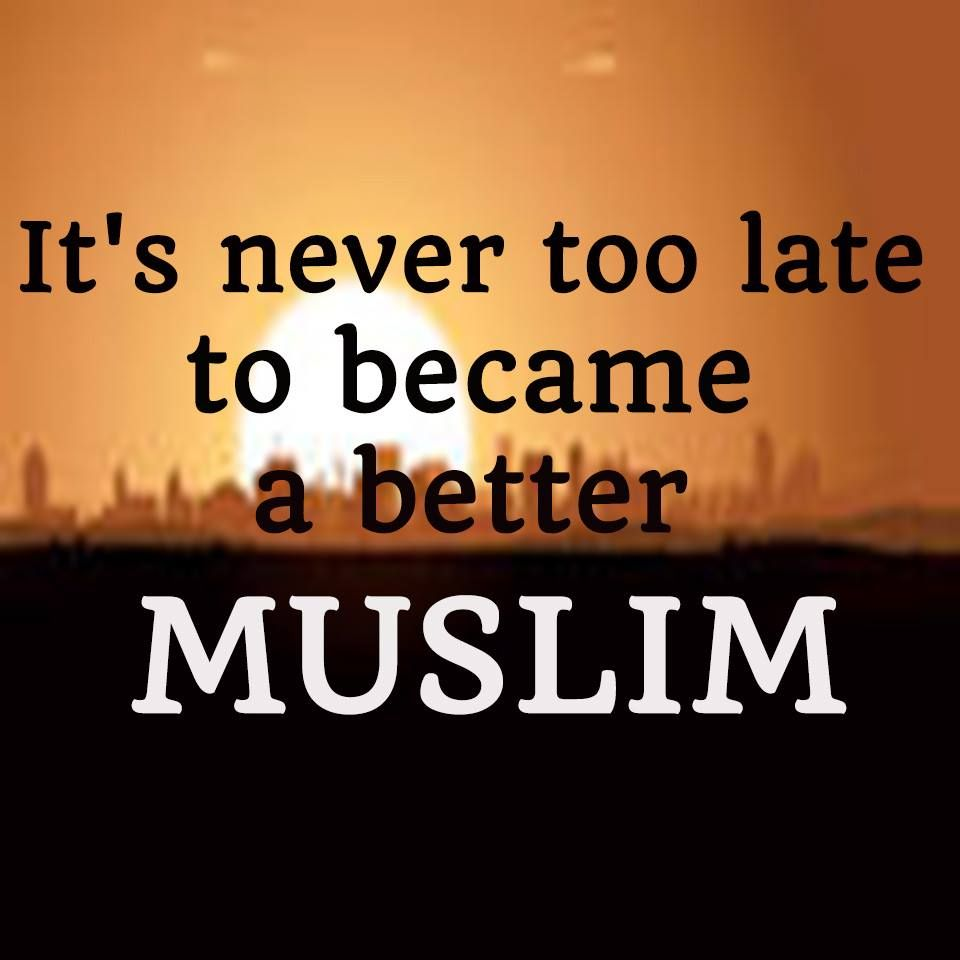 Late Quotes True Its Never Late To Be A Muslim D Quotes  Quotes