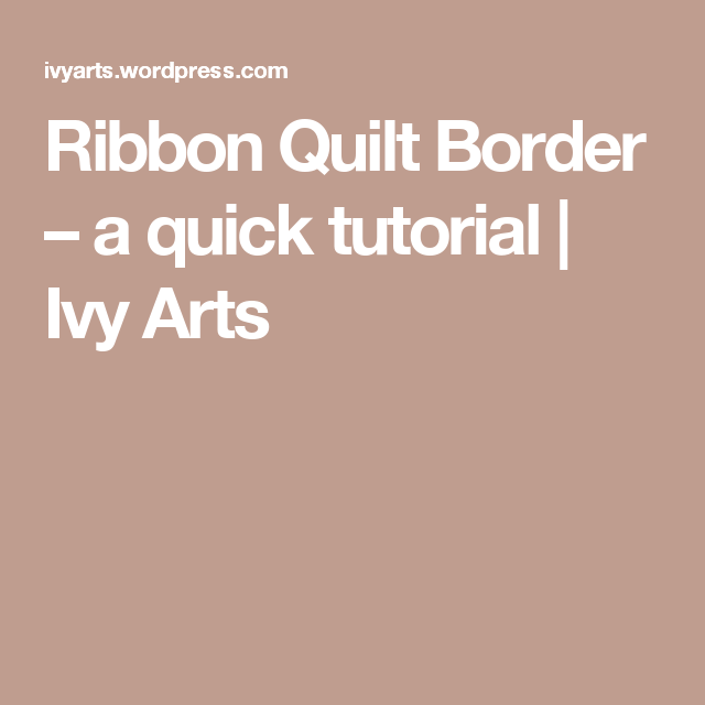 Ribbon Quilt Border – a quick tutorial | Ivy Arts