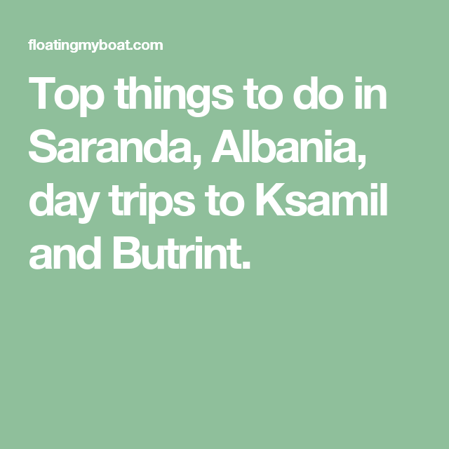 Top things to do in Saranda, Albania, day trips to Ksamil and Butrint.