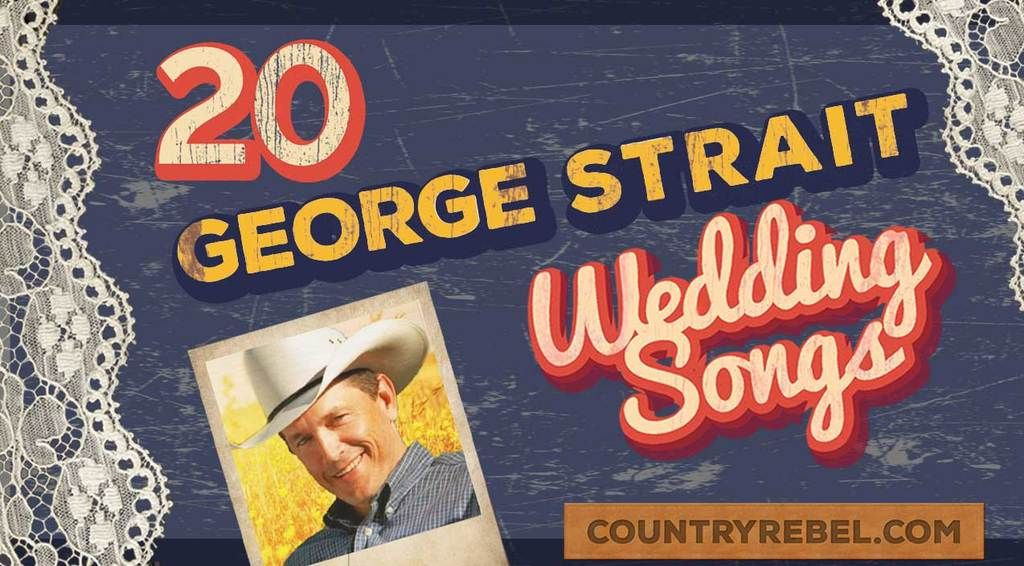 33 George Strait Love Songs That Will Melt Your Heart Country Music Love Songs Country Wedding Songs Wedding Song Playlist