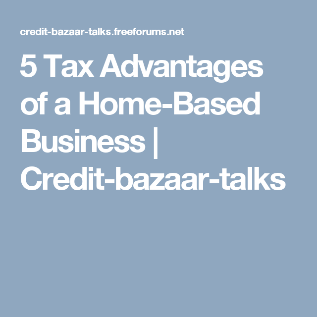 5 tax advantages of a home based business credit bazaar talks 5 tax advantages of a home based business credit bazaar talks reheart Images