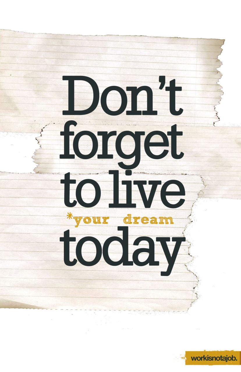 Don T Forget To Take Your Medicine Quotes: Dont Forget To Live Your Dream Today Life Tip People