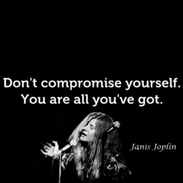 Janis Joplin Quotes Dont Compromise Yourself#janisjoplin  Inspiring Quotes
