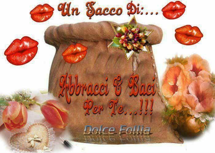 baci e abbracci buon giorno buon pomeriggio buona