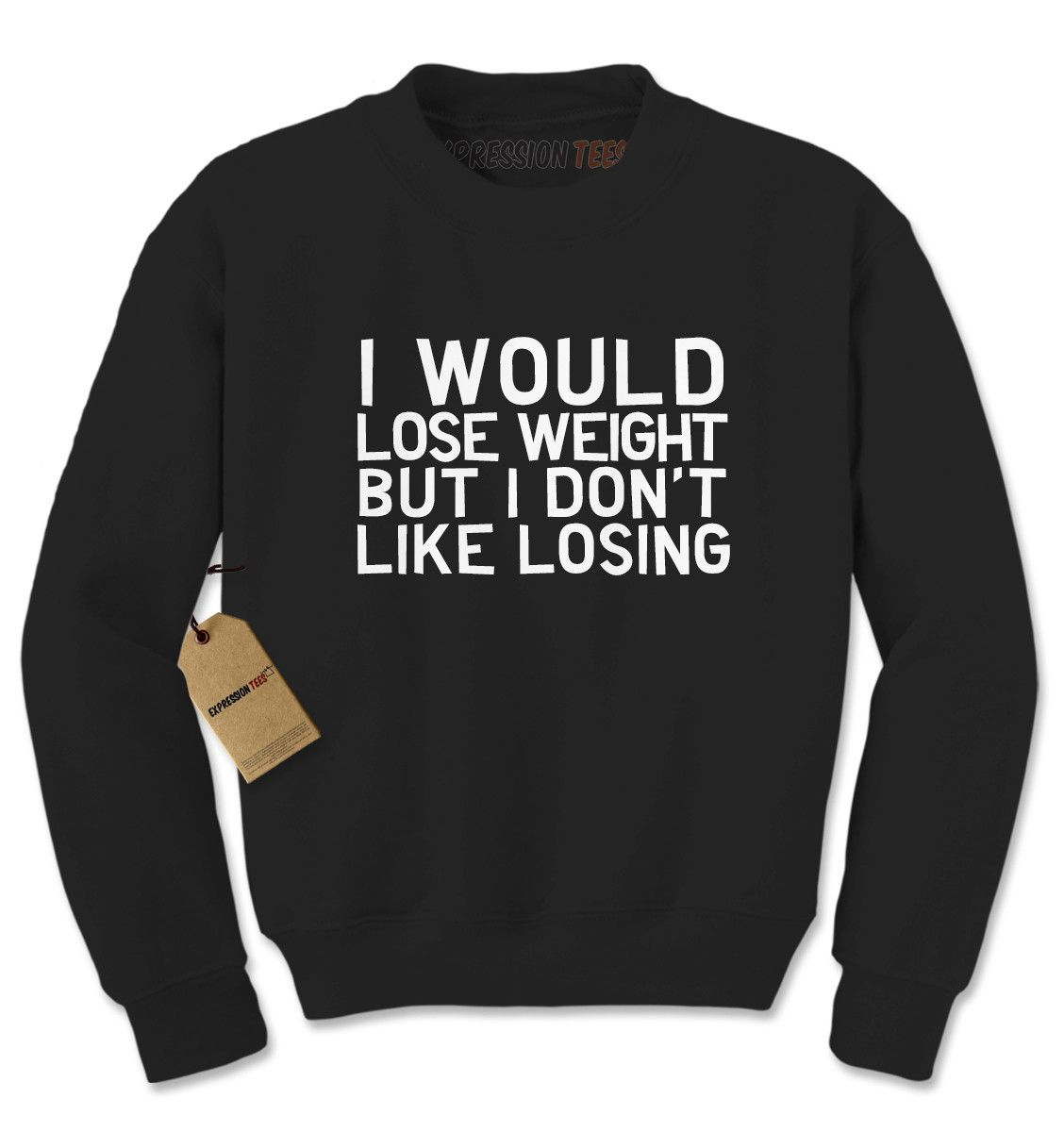 I Would Lose Weight But I Don't Like Losing Adult Crewneck Sweatshirt