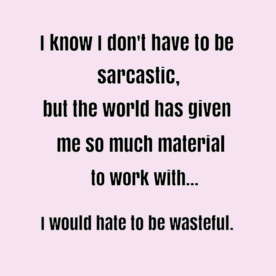 Funny Quotes About Work I Don't Have To Be Sarcastic  Memes & Comics  Pinterest