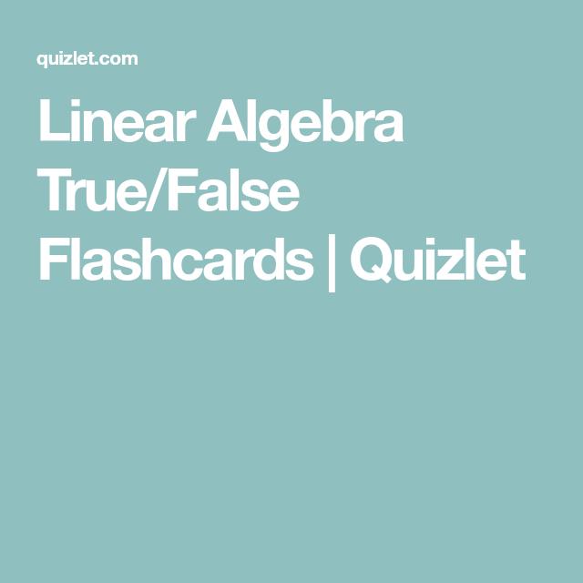 Linear Algebra True False Flashcards Quizlet Algebra Proof Writing Mathematical Analysis