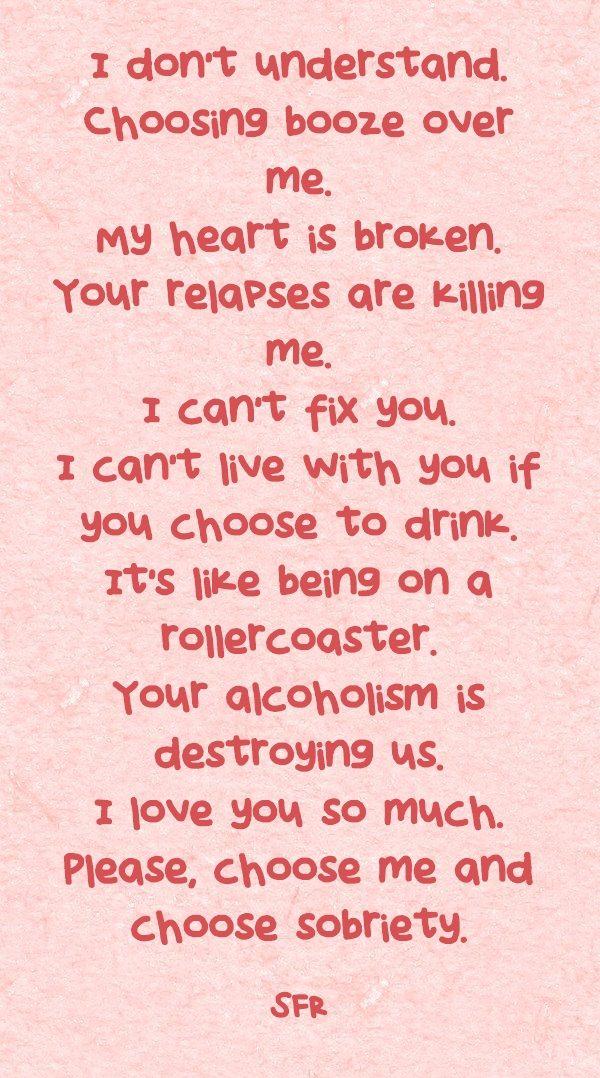 I don\'t understand. Choosing booze over me. My heart is broken ...